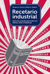 Recetario industrial Libro de consulta para todos los oficios, artes e industrias